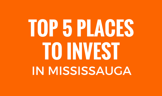 Top 5 Places To Invest In Mississauga